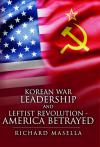 Korean War Leadership and Leftist Revolution - America Betrayed