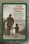 Long Journeys Home: American Veterans of World War II, Korea, and Vietnam