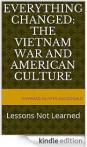Everything Changed: The VietNam War and American Culture - Lessons Not Learned