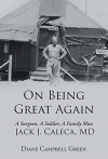 On Being Great Again, A Surgeon, A Soldier, A Family Man, Jack J. Caleca MD