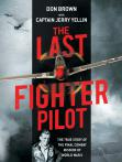 The Last Fighter Pilot: The True Story of the Final Combat Mission of WWII