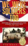 We Were Soldiers Too: Serving As A Reagan Soldier During The Cold War (Volume 1)