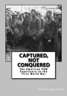 Captured, Not Conquered: American POWs in the First World War