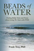 Beads of Water: Finding Relief: Notes and Poems about living 70+ years with PTSD
