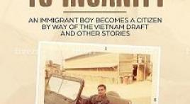 """FROM HERE TO INSANITY"" An immigrant boy becomes a citizen by way of the Vietnam draft, and other stories"